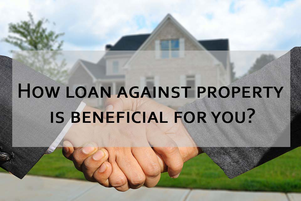 How loan against property is beneficial for you?