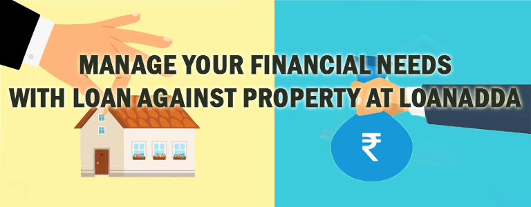 Manage your financial needs with Loan Against Property at LoanAdda