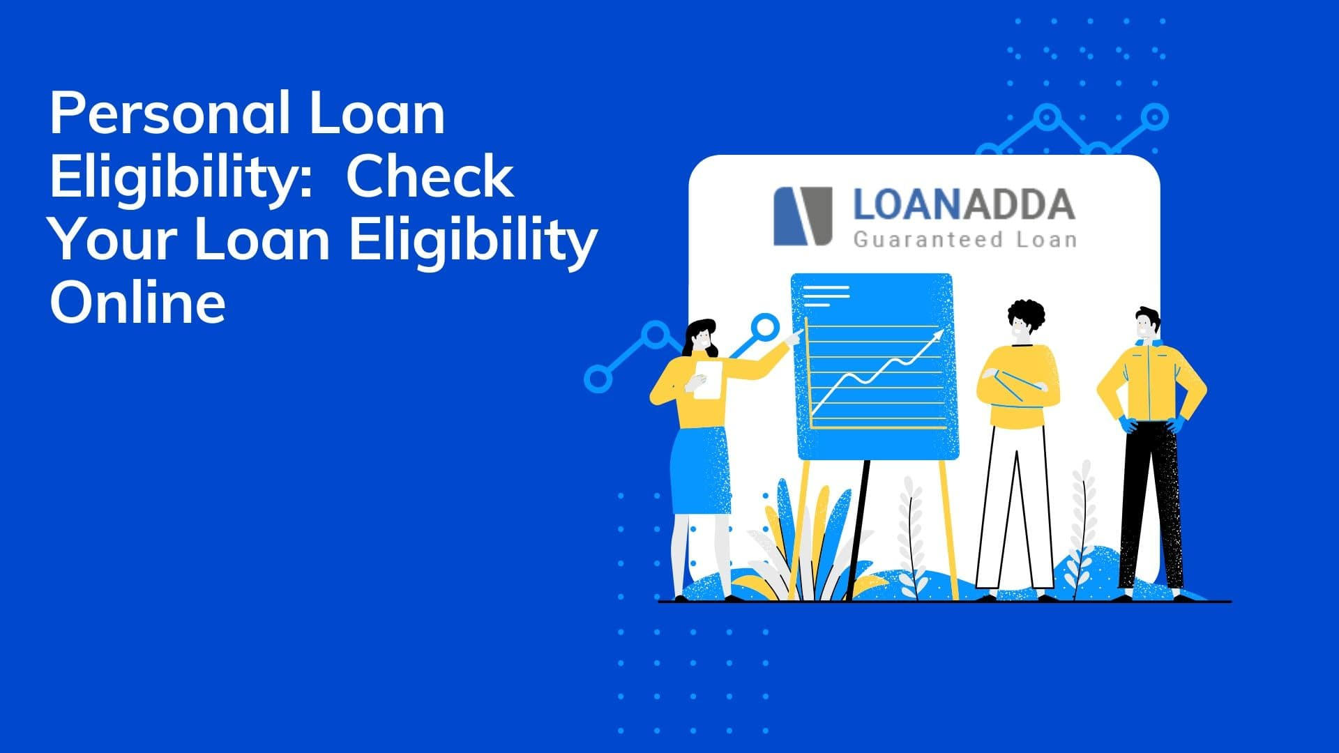 Personal Loan Eligibility:  Check Your Loan Eligibility Online