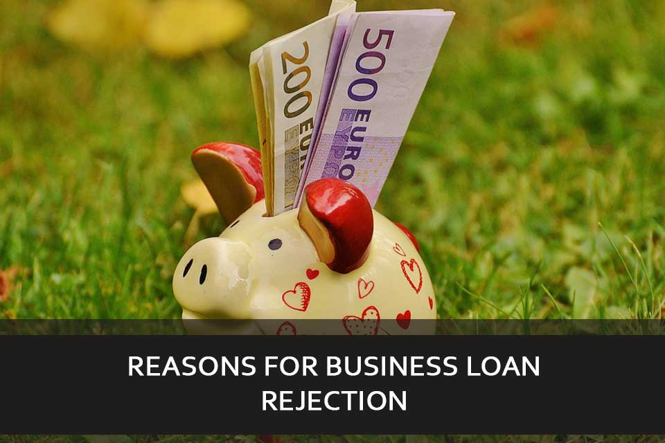 Reasons for Business Loan Rejection & How to cope up