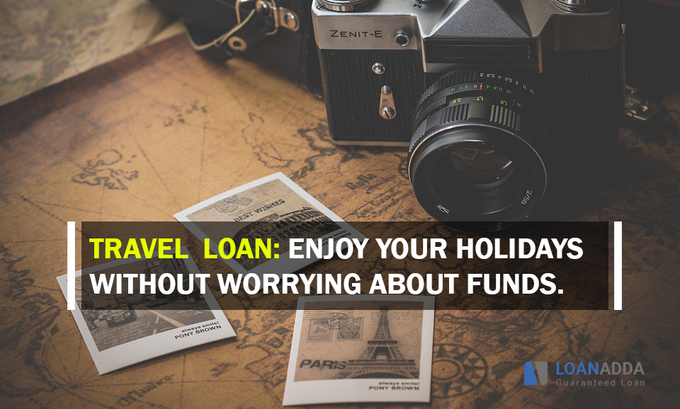 Travel  Loan: Enjoy your Holidays without Worrying about Funds
