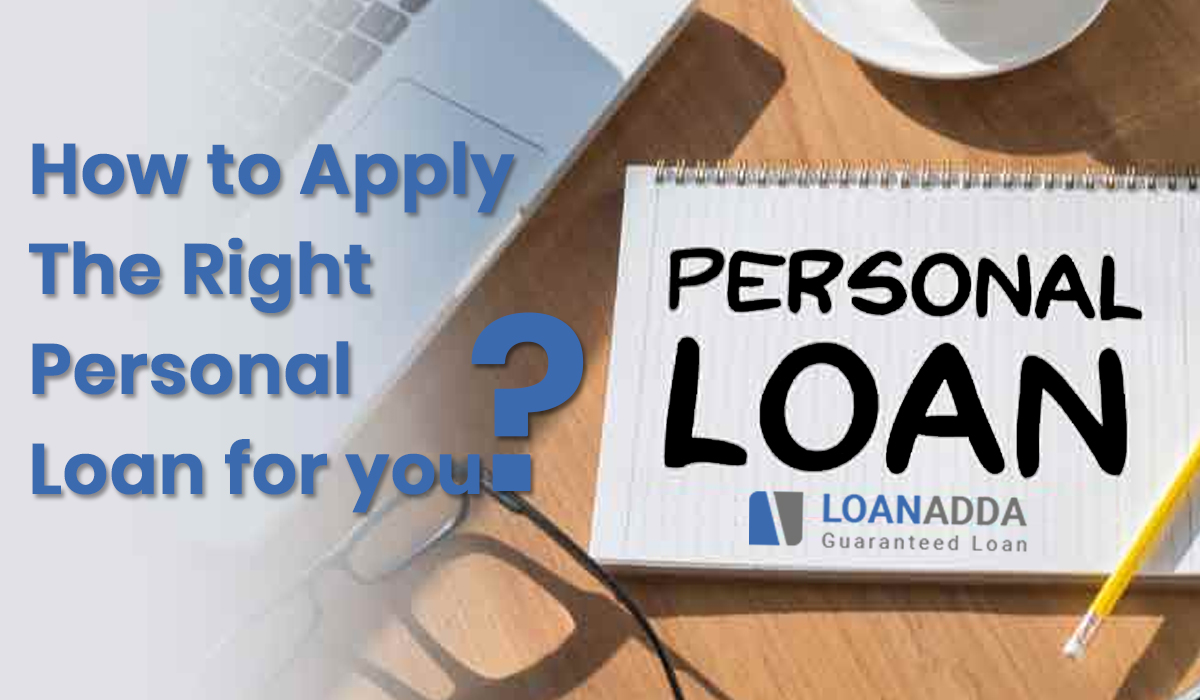 How to Apply the Right Personal Loan for you?