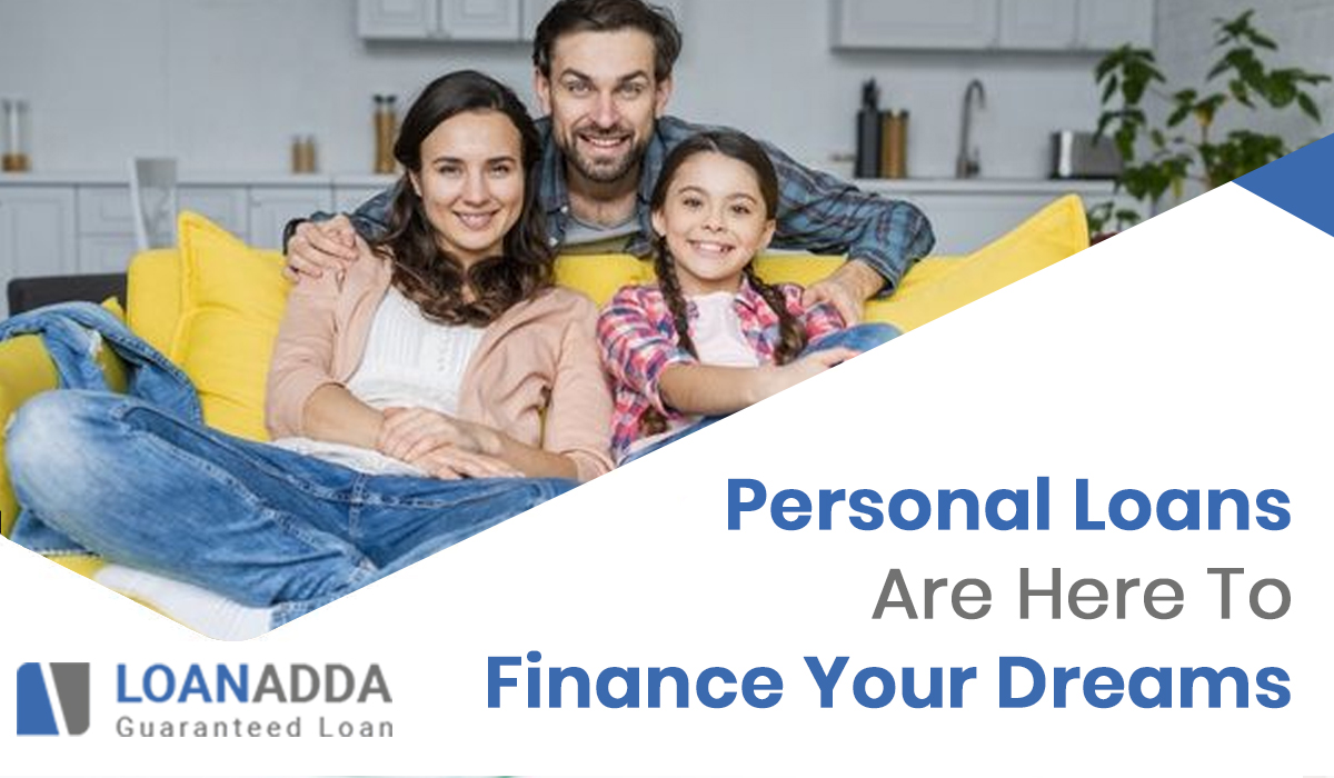 Personal Loans Are Here To Finance Your Dreams